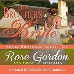 His Brother's Bride: Banks Brothers' Brides, Volume 4 | Rose Gordon