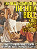 The New Testament of the Holy Bible King James Version (KJV) Easy Reading Edition in Paragraph Format [Verse Numbers Removed: Verseless Edition Jesus Christ ... Words in Bold and Red (Red Letter Edition)] Livre Pdf/ePub eBook