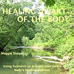 Healing a Part of the Body: Using Hypnosis to Activate Your Own Body's Healing Abilities | Maggie Staiger