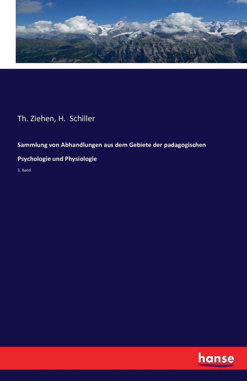 Read Online Sammlung von Abhandlungen aus dem Gebiete der padagogischen Psychologie und Physiologie: 3. Band (German Edition) PDF