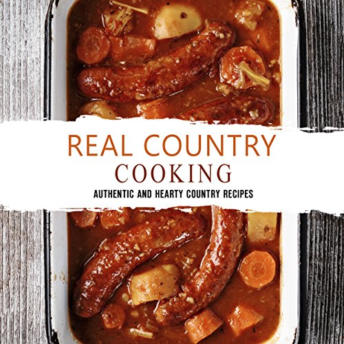 Real Country Cooking: Authentic and Hearty Country Recipes by BookSumo Press
