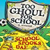 Too Ghoul for School: School Spook's Day