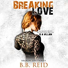 Breaking Love Audiobook by B. B. Reid Narrated by Teddy Hamilton, Ava Erickson