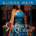 Captive Queen: A Novel of Eleanor of Aquitaine Audiobook by Alison Weir Narrated by Rosalyn Landor