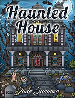 Amazon Haunted House An Adult Coloring Book With Scary Monsters Creepy Scenes And A Spooky Adventure 9781542911016 Jade Summer Books