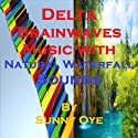 Delta Brainwaves Music Mixed with Natural Waterfall Sounds: For Deep Sleep and Subliminal Meditation Speech by Sunny Oye Narrated by  Therapeutick