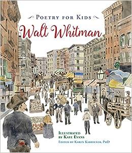 d9772f5dd6c821 Poetry for Kids: Walt Whitman: Walt Whitman, Karen Karbiener, Kate Evans:  9781633221505: Books - Amazon.ca
