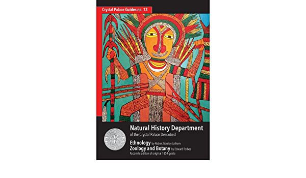 Natural History Department Of The Crystal Palace Described Crystal Palace Guide Latham Robert Gordon Forbes Edward 9781906267223 Amazon Com Books