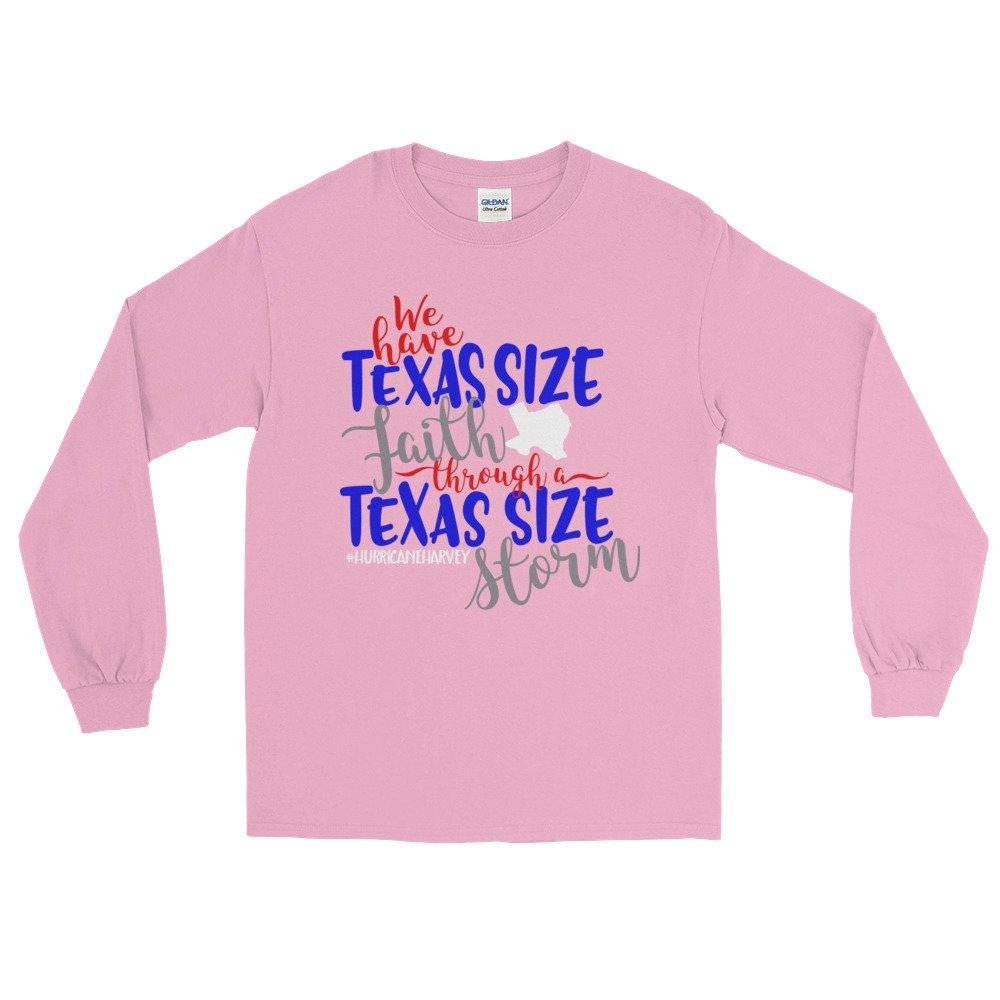 We Have Texas Size Faith Through A Texas Size Storm Hurricane Harvey Long Sleeve