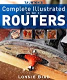 Taunton's Complete Illustrated Guide to Routers, Lonnie Bird, 1561587664