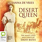 Desert Queen: The Many Lives and Loves of Daisy Bates | Susanna De Vries
