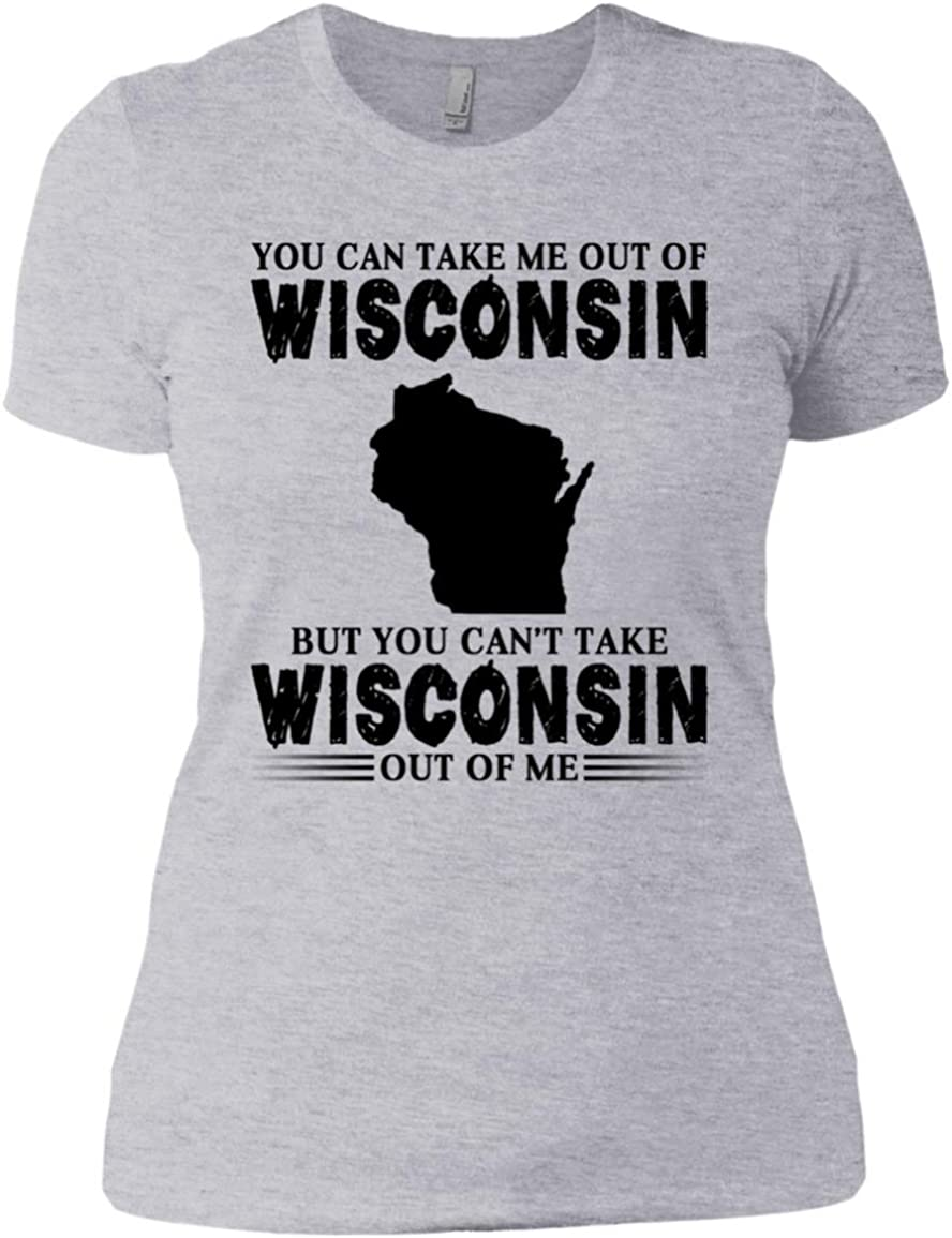 Lotacy You CAN TAKE ME Out of Wisconsin BUT You Cant TAKE Wisconsin Out of ME