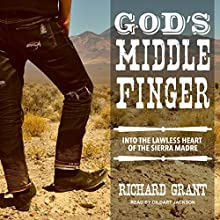 God's Middle Finger: Into the Lawless Heart of the Sierra Madre Audiobook by Richard Grant Narrated by Gildart Jackson