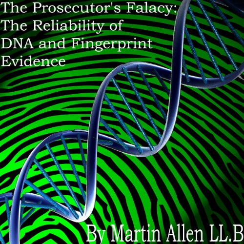 The Prosecutors Fallacy: The Reliability of Fingerprint and DNA Evidence Kindle Edition
