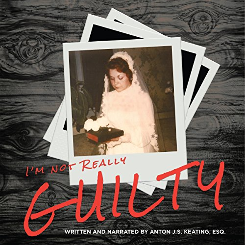 I'm Not Really Guilty by Anton J.S. Keating