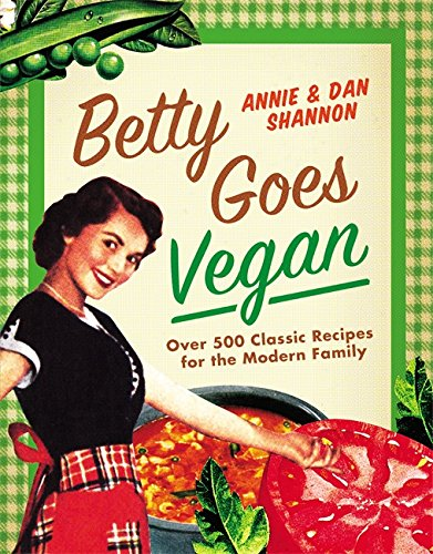 Betty Goes Vegan: 500 Classic Recipes for the Modern - Hours Crocker