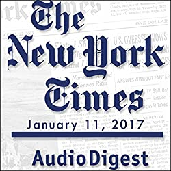 The New York Times Audio Digest, January 11, 2017