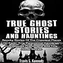 True Ghost Stories and Hauntings: Spooky Stories of the Creepiest Places on Earth Audiobook by Travis S. Kennedy Narrated by Jeffery Lynn Hutchins