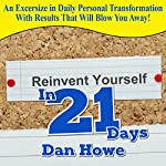 Reinvent Yourself in 21 Days: A Powerful Guide to Personal Improvement | Dan Howe
