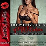 Filthy Fifty Stories of MILF Erotica: Fifty Hot Mature Women Sex Stories | Ellie North,Lora Lane,Kaylee Jones,Sofia Miller,Riley Davis,Roxy Rhodes