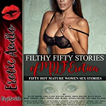 Filthy Fifty Stories of MILF Erotica: Fifty Hot Mature Women Sex Stories Audiobook by Ellie North, Roxy Rhodes, Kaylee Jones, Lora Lane, Riley Davis, Sofia Miller Narrated by Millie Stearn, Kathryn LaPlante, Arty Rose, Concha di Pastoro, Sabrina Carleton, Ruby Rivers