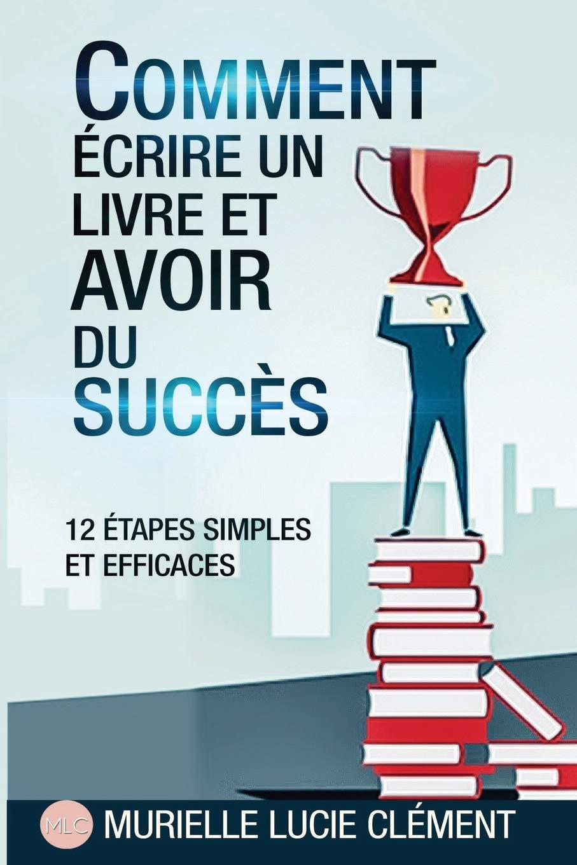 2cac06125ec Comment écrire un livre et avoir du succès.  12 Etapes simples et  efficaces  Amazon.fr  Murielle Lucie Clément  Livres