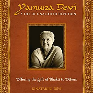 Yamuna Devi: A Life of Unalloyed Devotion Audiobook