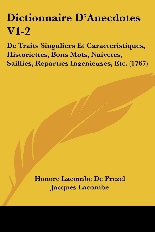 Dictionnaire D'Anecdotes V1-2: De Traits Singuliers Et Caracteristiques, Historiettes, Bons Mots, Naivetes, Saillies, Reparties Ingenieuses, Etc. (1767) (French Edition) ebook