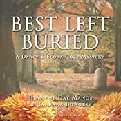 Best Left Buried: Darcy & Flora Cozy Mystery, Book 3 | Blanche Day Manos