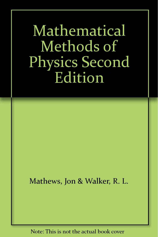 Mathematical Methods Of Physics Second Edition Mathews Jon Walker R L Amazon Com Books