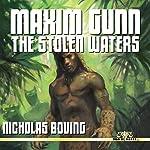 Maxim Gunn: The Stolen Waters   Nicholas Boving