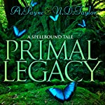 Primal Legacy: Spellbound Tales, Book 1 | A. Payne,N.D. Taylor