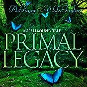 Primal Legacy: Spellbound Tales, Book 1 | A. Payne, N.D. Taylor