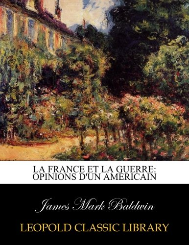 Download La France et la Guerre: opinions d'un Américain (French Edition) pdf epub