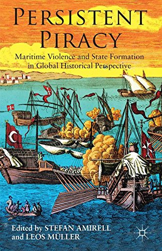 Persistent Piracy: Maritime Violence and State-Formation in Global Historical Perspective by Ingramcontent
