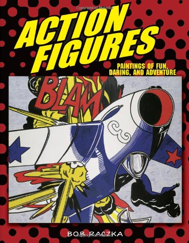 Action Figures: Paintings of Fun, Daring, and Adventure (Bob Raczka's Art - Copley Shops Place