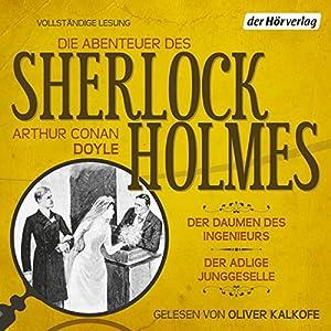 Der Daumen des Ingenieurs/Der adlige Junggeselle (Die Abenteuer des Sherlock Holmes) Hörbuch