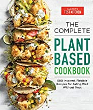 The Complete Plant-Based Cookbook: 500 Inspired, Flexible Recipes for Eating Well Without Meat (The Complete A