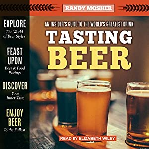 Amazon.com: Tasting Beer, 2nd Edition: An Insider's Guide to the World's  Greatest Drink (Audible Audio Edition): Randy Mosher, Donald Corren, Tantor  Audio: ...
