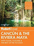 Fodor s Cancun & The Riviera Maya: with Tulum, Cozumel & the Best of the Yucatan (Full-color Travel Guide)