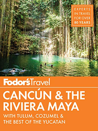 (Fodor's Cancun & The Riviera Maya: with Tulum, Cozumel & the Best of the Yucatan (Full-color Travel Guide))