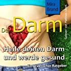 Der Darm: Heile deinen Darm und werde gesund Hörbuch von Mira Brand Gesprochen von: Matthias Ubert