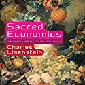 Sacred Economics: Money, Gift, and Society in the Age of Transition Audiobook by Charles Eisenstein Narrated by Steve Wojtas