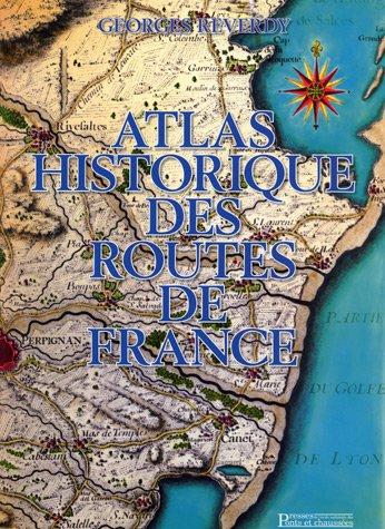 Atlas historique des routes de France Broché – 5 janvier 2007 Georges Reverdy 2859784268 AUK2859784268 Atlas historiques