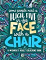 A Snarky Adult Colouring Book: Some People Need a High-Five, In the Face, With a Chair (Snarky AF: Humorous Coloring Books for Grown-Ups) (Volume 2)