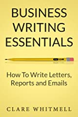 Business Writing Essentials: How To Write Letters, Reports and Emails Kindle Edition