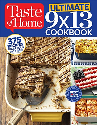 Taste Home Cooking Magazine - Taste of Home Ultimate 9 X 13 Cookbook: 375 Recipes for your 13X9 Pan