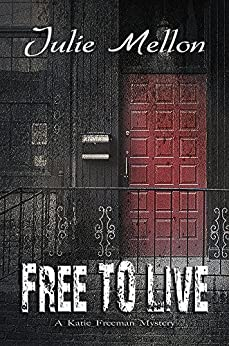 Free to Live (Katie Freeman Mysteries Book 3) by [Mellon, Julie]