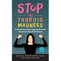 Stop the Thyroid Madness: A Patient Revolution Against Decades of Inferior Thyroid Treatment