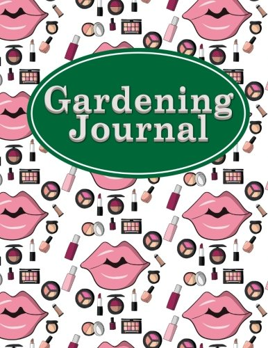 Download Gardening Journal: Botanical Garden Notebook, Gardening Journals, Garden Planner Book, Plant Diary, Monthly Planning Checklist, Shopping List, Garden ... & More, Cute Cosmetic Makeup Cover (Volume 4) pdf epub